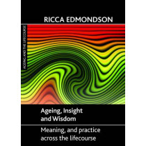 Ageing, Insight and Wisdom: Meaning and Practice across the Lifecourse by Ricca Edmondson, 9781847425591