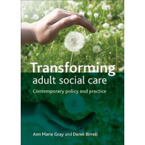 Transforming Adult Social Care: Contemporary Policy and Practice by Ann Marie Gray, 9781847427991