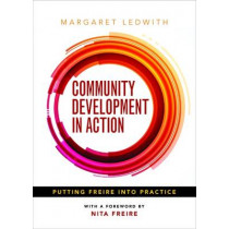 Community Development in Action: Putting Freire into Practice by Margaret Ledwith, 9781847428752