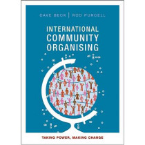 International Community Organising: Taking Power, Making Change by Dave Beck, 9781847429766