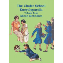 The Chalet School Encyclopaedia: Volume 4 by Alison McCallum, 9781847452177