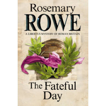 The Fateful Day: A Mystery Set in Roman Britain by Rosemary Rowe, 9781847515469