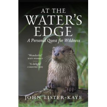 At the Water's Edge: A Walk in the Wild by John Lister-Kaye, 9781847674050
