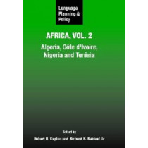 Language Planning and Policy in Africa, Vol. 2: Algeria, Cote d'Ivoire, Nigeria and Tunisia by Robert B. Kaplan, 9781847690111