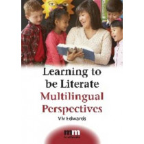 Learning to be Literate: Multilingual Perspectives by Viv Edwards, 9781847690609