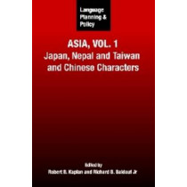 Language Planning and Policy in Asia, Vol.1: Japan, Nepal and Taiwan and Chinese Characters by Robert B. Kaplan, 9781847690951