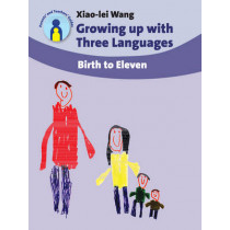 Growing up with Three Languages: Birth to Eleven by Xiao-Lei Wang, 9781847691064