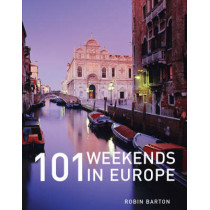 101 Weekends in Europe by Robin Barton, 9781847730817