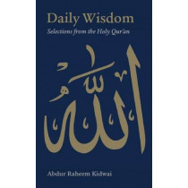 Daily Wisdom: Selections from the Holy Qur'an by Abdur Raheem Kidwai, 9781847740328