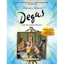 Degas and the Little Dancer by Laurence Anholt, 9781847808141