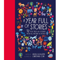 A Year Full of Stories: 52 folk tales and legends from around the world by Angela McAllister, 9781847808592