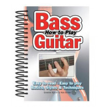 How To Play Bass Guitar: Easy to Read, Easy to Play; Basics, Styles & Techniques by Alan Brown, 9781847867025