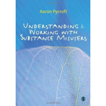 Understanding and Working with Substance Misusers by Aaron Pycroft, 9781847872616