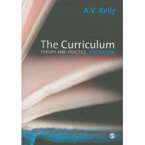 The Curriculum: Theory and Practice by A. Vic Kelly, 9781847872753