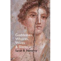 Goddesses, Whores, Wives and Slaves: Women in Classical Antiquity by Sarah B. Pomeroy, 9781847923837