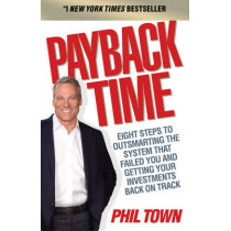 Payback Time: Eight Steps to Outsmarting the System That Failed You and Getting Your Investments Back on Track by Phil Town, 9781847940643