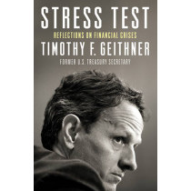 Stress Test: Reflections on Financial Crises by Timothy Geithner, 9781847941244
