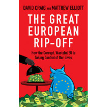 The Great European Rip-off: How the Corrupt, Wasteful EU is Taking Control of Our Lives by David Craig, 9781847945709