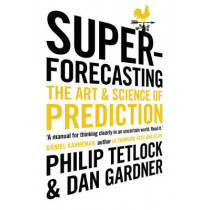 Superforecasting: The Art and Science of Prediction by Philip Tetlock, 9781847947154