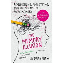 The Memory Illusion: Remembering, Forgetting, and the Science of False Memory by Dr Julia Shaw, 9781847947611