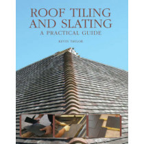 Roof Tiling and Slating: A Practical Guide by Kevin Taylor, 9781847970237