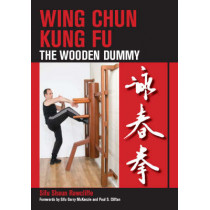 Wing Chun Kung Fu: The Wooden Dummy by Sifu Shaun Rawcliffe, 9781847970268
