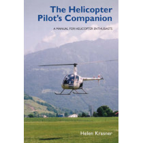 The Helicopter Pilot's Companion: A Manual for Helicopter Enthusiasts by Helen Krasner, 9781847970497