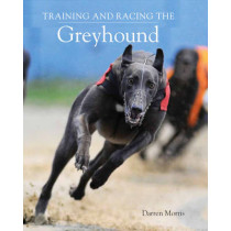 Training and Racing the Greyhound by Darren Morris, 9781847971043