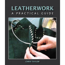 Leatherwork: A Practical Guide by Chris Taylor, 9781847971364
