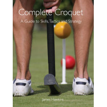 Complete Croquet: A Guide to Skills, Tactics and Strategy by James Hawkins, 9781847971685