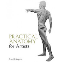 Practical Anatomy for Artists by Peter M. Simpson, 9781847971777