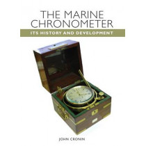 The Marine Chronometer: Its History and Development by John Cronin, 9781847971852