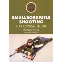 Smallbore Rifle Shooting: A Practical Guide by Christopher Fenning, 9781847972262