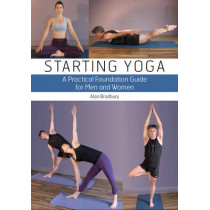 Starting Yoga: A Practical Foundation Guide for Men and Women by Dr Alan Bradbury, 9781847972415