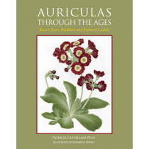 Auriculas through the Ages: Bear's Ears, Ricklers and Painted Ladies by Patricia Cleveland-Peck, 9781847972491