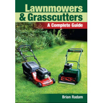 Lawnmowers and Grasscutters: A Complete Guide by Brian Radam, 9781847972521