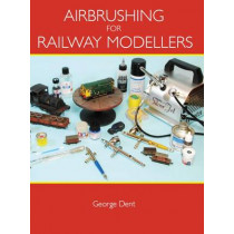 Airbrushing for Railway Modellers by George Dent, 9781847972651
