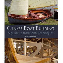 Clinker Boat Building: A guide to traditional techniques by Martin Seymour, 9781847973344
