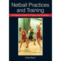 A Practical Guide for Players and Coaches Netball Practices and Training by Anita Navin, 9781847973801