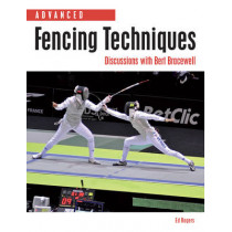Advanced Fencing Techniques: Discussions with Bert Bracewell by Ed Rogers, 9781847974938