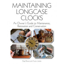 Maintaining Longcase Clocks: An Owner's Guide to Maintenance, Restoration and Conservation by Nigel Barnes, 9781847975218