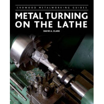Metal Turning on the Lathe by David A. Clark, 9781847975232