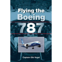 Flying the Boeing 787 by Captain Gib Vogel, 9781847975485