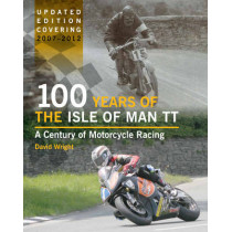 100 Years of the Isle of Man TT: A Century of Motorcycle Racing - Updated Edition covering 2007 - 2012 by David Wright, 9781847975522