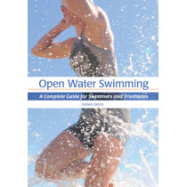 Open Water Swimming: A Complete Guide for Swimmers and Triathletes by Emma Davis, 9781847976093