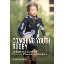 Coaching Youth Rugby: An Essential Guide for Coaches, Parents and Teachers by Keith Richardson, 9781847976116