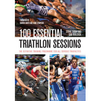 100 Essential Triathlon Sessions: The Definitive Training Programme for all Serious Triathletes by Steve Trew, 9781847976727