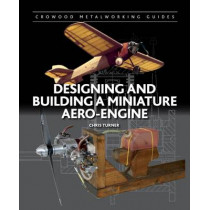 Designing and Building a Miniature Aero-Engine by Chris Turner, 9781847977762