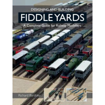 Designing and Building Fiddle Yards: A Complete Guide for Railway Modellers by Richard Bardsley, 9781847978165