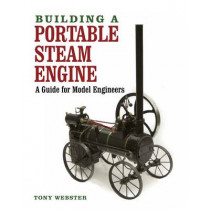 Building a Portable Steam Engine: A Guide for Model Engineers by Tony Webster, 9781847978653